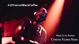 Black Coffee ft Ribatone - Music Is The Answer (Christos Fourkis Remix)