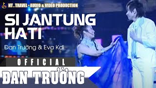 Download lagu SI JANTUNG HATI - Đan Trường & Eva Kdi