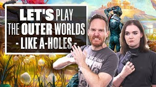 Let's Play The Outer Worlds Gameplay Like A-Holes!