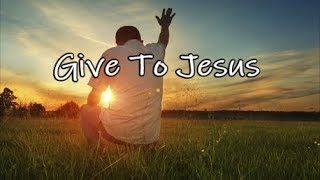 Give to JESUS, HE will carry you. Beautiful Gospel Song - Lyrics
