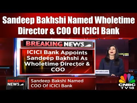 Breaking News: ICICI Bank Appoints Sandeep Bakhshi as Wholetime Director & COO | CNBC TV18
