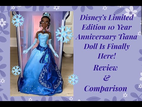 Disney's Limited Edition 10 Year Anniversary Tiana Doll Is Here!!!😱 Review & Comparison!