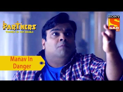 Your Favorite Character | Manav Is In Danger | Partners Trouble Ho Gayi Double