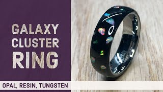 Creating the Galaxy Cluster Ring from Opal, Resin and Tungsten
