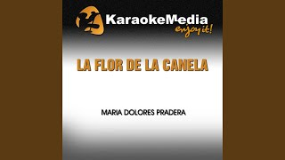 La Flor de la Canela (Karaoke Version) (In the Style of Maria Dolores Pradera)