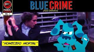 """BLUE CRIME (Azul Delictivo) - """"Homicidio Mortal"""""""
