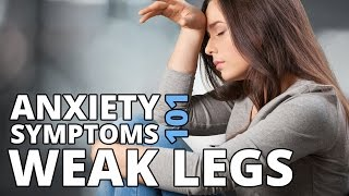 Jelly Legs, Weak or Wobbly Legs & Trouble Walking - Anxiety Symptoms 101