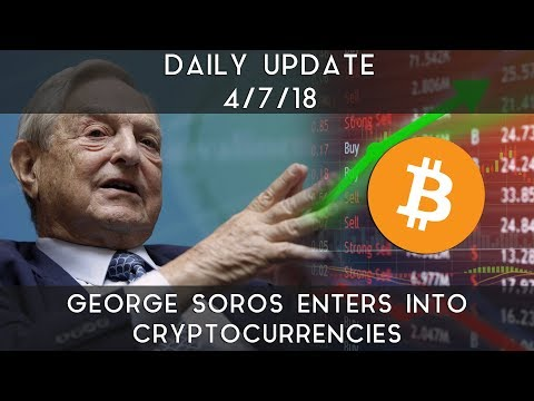 Daily Update (4/7/2018) | George Soros enters into cryptocurrencies