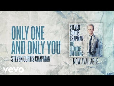 Steven Curtis Chapman - Only One and Only You (Official Pseudo Video)