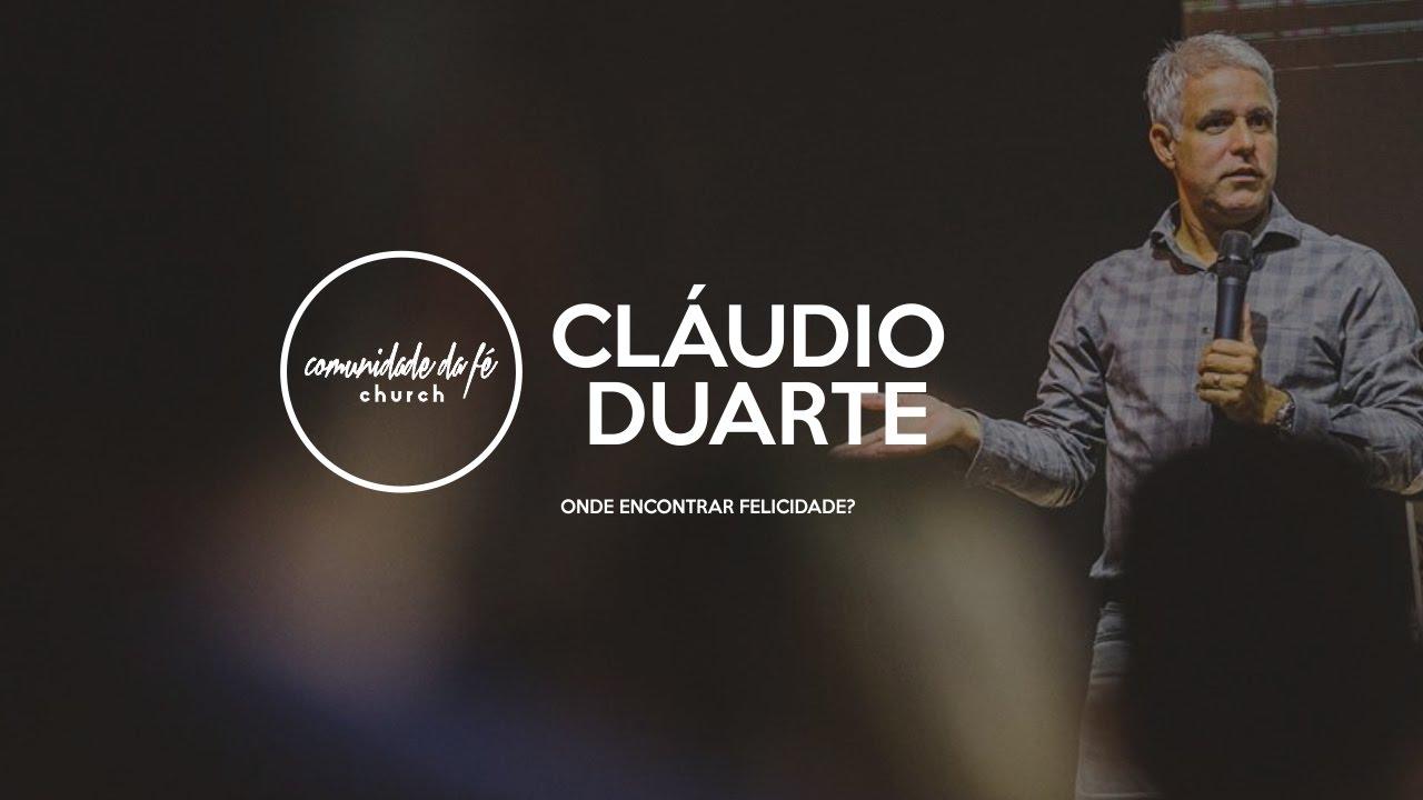 Cláudio Duarte // Onde encontrar felicidade?