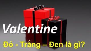 Valentine Đỏ - Trắng - Đen là gì - Nguồn gốc và Ý nghĩa của mỗi ngày