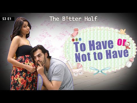 SIT   The Better Half   TO HAVE OR NOT TO HAVE  S3E1   Chhavi Mittal   Karan V Grover