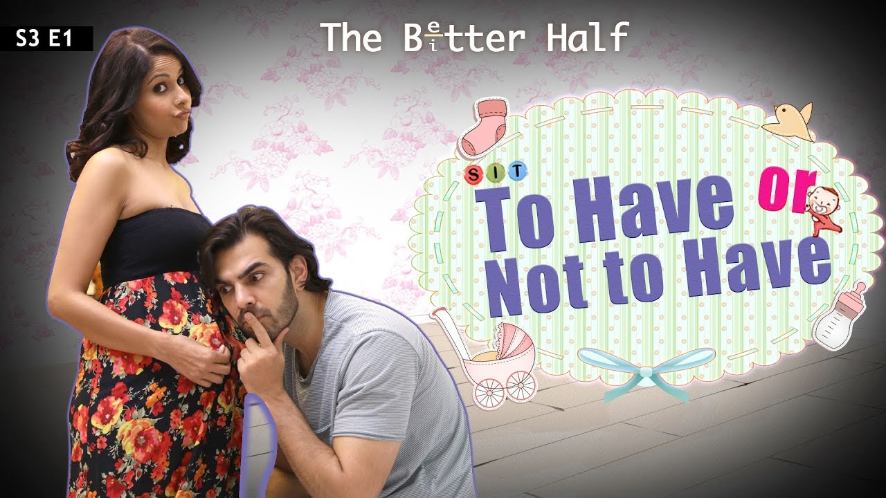Download SIT   The Better Half   TO HAVE OR NOT TO HAVE  S3E1   Chhavi Mittal   Karan V Grover
