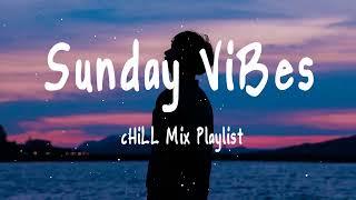 Sunday ViBes - Chill Mix Playlist