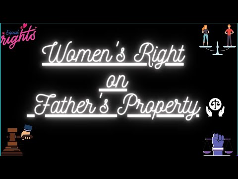WOMEN'S RIGHT ON FATHERS PROPERTY ?
