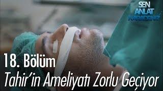 Tahir'in ameliyatı zorlu geçiyor - Sen Anlat Karadeniz 18. Bölüm