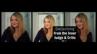 Detaching from the Inner Judge & Critic- Sarah Ella Wellness