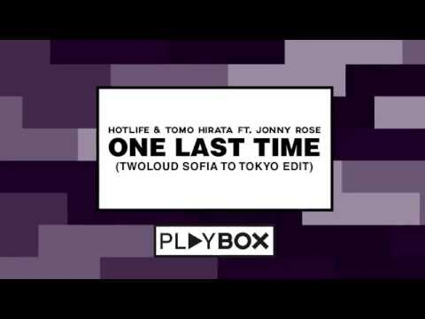 Hotlife & Tomo Hirata ft. Jonny Rose - One Last Time (twoloud Sofia To Tokyo Edit)   OUT NOW