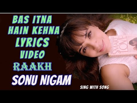 Bas Itna Hain Kehna Lyrics Video Song -Raakh -Sonu Nigam - Richa Chadha
