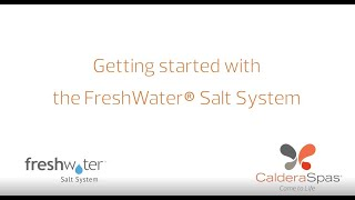 Getting Started With The Freshwater® Salt System - Caldera Spas