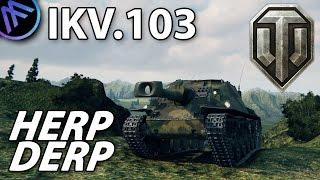 ^^  IKV.103 HERP DERP. (World of Tanks Gameplay.)