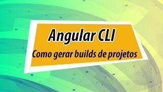 como gerar builds de projetos angular com cli