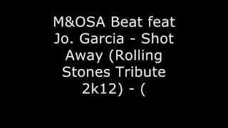 M&OSA Beat feat Jo. Garcia - Shot Away (Rolling Stones Tribute) - (original mix 2k12)