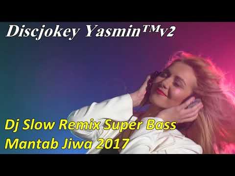 Dj Slow Remix Super Bass Mantab Jiwa 2017