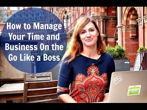 How to Manage Your Time and Business On the Go Like a Boss