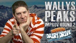 WALLYS PEAKS: IMPROV ROUND 2