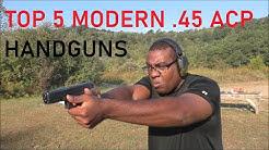 Top Five Modern .45 ACP Pistols