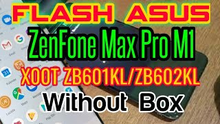 HOW TO FLASH ASUS ZenFone Max Pro (M1) X00T ZB601KL/ZB602KL Without Box