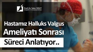 Hastamız Halluks Valgus Ameliyatı Sonrası Süreci Anlatıyor | Olgu Sunumu |  Prof. Dr. Tahir ÖĞÜT