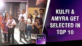 Kulfi & Amyra get selected in Top 10 of competition | Kulfi Kumar Bajewala