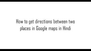 How to get directions between two places in google maps in Hindi