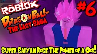 SUPER SAIYAN ROSE: THE POWER OF A GOD! | Roblox: Dragon Ball The Last Saga UPDATED - Episode 6