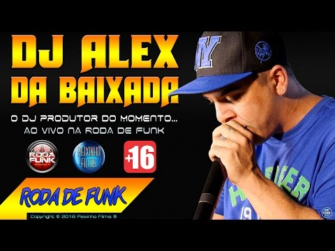 DJ Alex da Baixada :: Vídeo Podcast Sensacional ao vivo na Roda de Funk :: Classificação +16