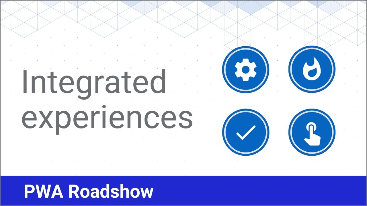 Integrated Experiences - PWA Roadshow