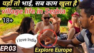 How European Village people enjoy life / यहाँ तो गाँवों में ही मोज है / Serbian Village life