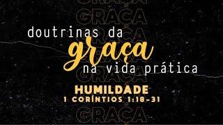 As doutrinas da graça na vida prática:  HUMILDADE - Pr Ruy Nogueira
