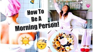 How to Be A Morning Person! Tips for Waking Up Early