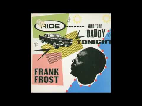 FRANK  FROST (Auvergne, Jackson County, Arkansas, U.S.A) - Ride With Your Daddy Tonight