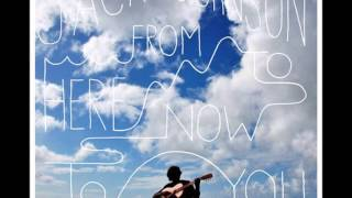 [1] I Got You (Album Version) - Jack Johnson [From Here To Now To You]