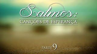 Salmos: Canções de Esperança - Parte 9. AO VIVO - Sem. Rafael Felício
