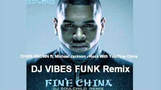 CHRIS BROWN ft  Michael Jackson   Rock With You Fine CHina VIBES REMIX