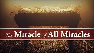 The Miracle of All Miracles: A Christ Sermon - Pastor Tim Price