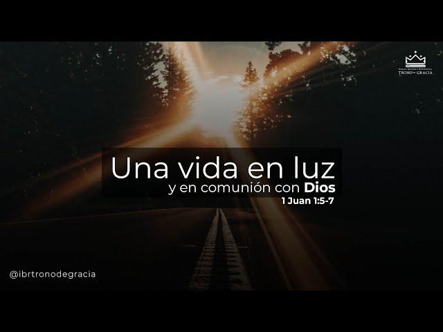 Una vida de luz con Dios / 1 Juan 1: 5-7 / Ps. Ruben Contreras