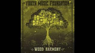 Wood Harmony - Youth Music Foundation (Full EP)