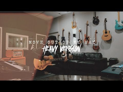 MOVE OUT OF MY WAY | HEAVY VERSION