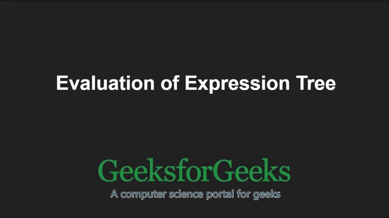 Evaluation of Expression Tree | GeeksforGeeks